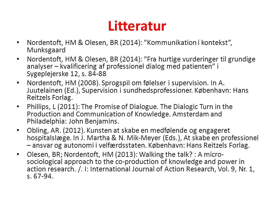 Litteratur Nordentoft, HM & Olesen, BR (2014): Kommunikation i kontekst , Munksgaard Nordentoft, HM & Olesen, BR (2014): Fra hurtige vurderinger til grundige analyser – kvalificering af professionel dialog med patienten i Sygeplejerske 12, s.