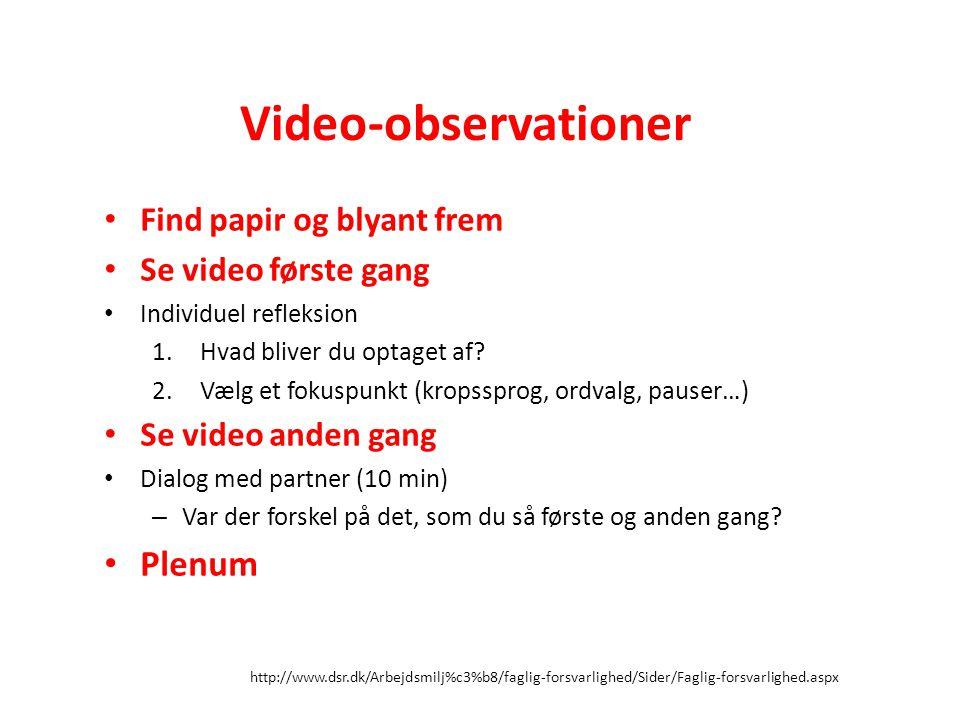 http://www.dsr.dk/Arbejdsmilj%c3%b8/faglig-forsvarlighed/Sider/Faglig-forsvarlighed.aspx Video-observationer Find papir og blyant frem Se video første gang Individuel refleksion 1.Hvad bliver du optaget af.
