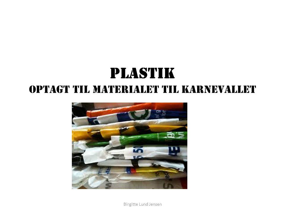 Plastik Optagt til materialet til karnevallet Birgitte Lund Jensen