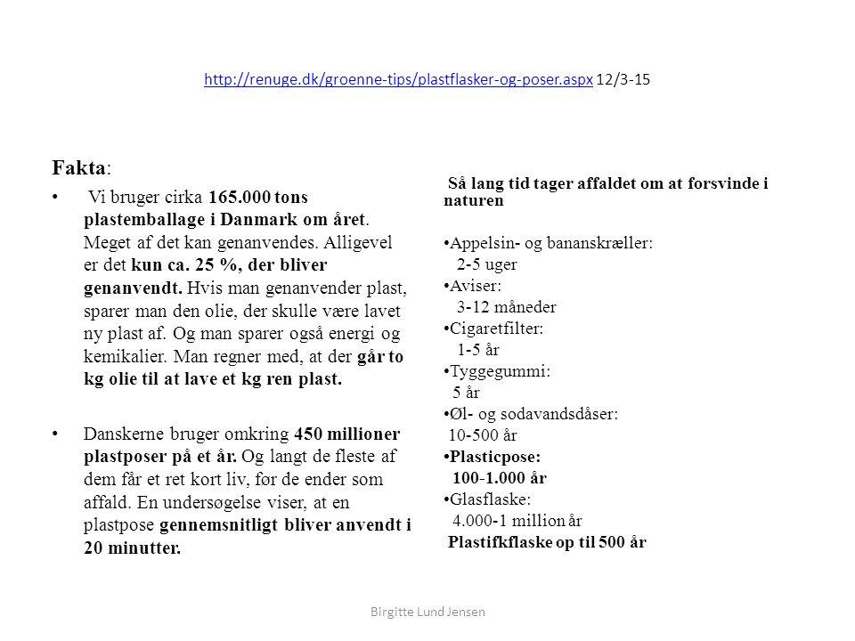 http://renuge.dk/groenne-tips/plastflasker-og-poser.aspxhttp://renuge.dk/groenne-tips/plastflasker-og-poser.aspx 12/3-15 Fakta: Vi bruger cirka 165.000 tons plastemballage i Danmark om året.