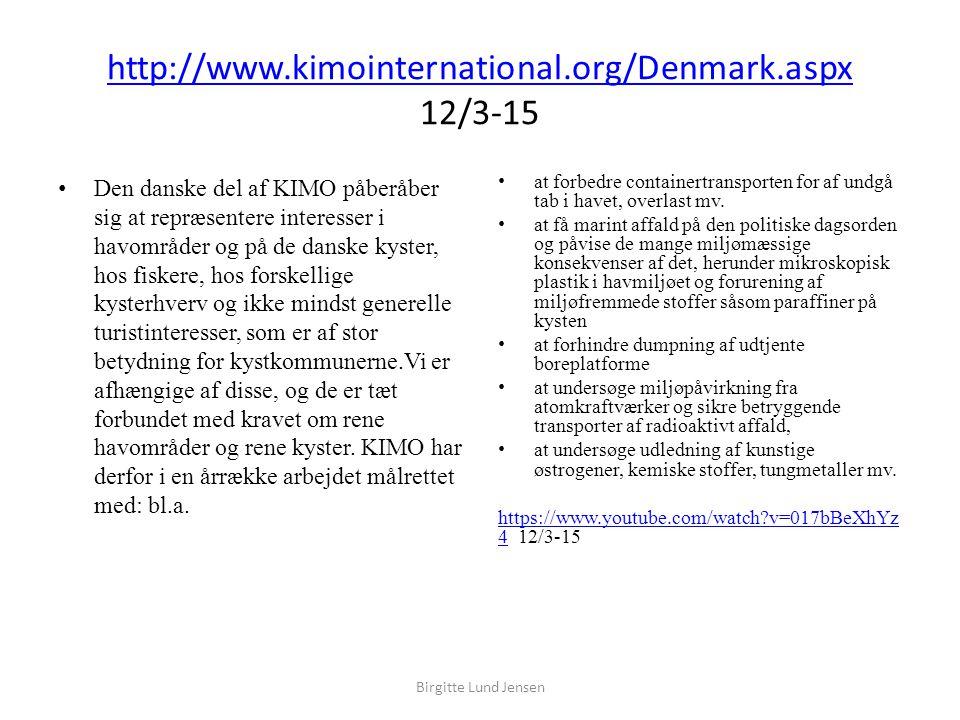 http://www.kimointernational.org/Denmark.aspx http://www.kimointernational.org/Denmark.aspx 12/3-15 Den danske del af KIMO påberåber sig at repræsentere interesser i havområder og på de danske kyster, hos fiskere, hos forskellige kysterhverv og ikke mindst generelle turistinteresser, som er af stor betydning for kystkommunerne.Vi er afhængige af disse, og de er tæt forbundet med kravet om rene havområder og rene kyster.