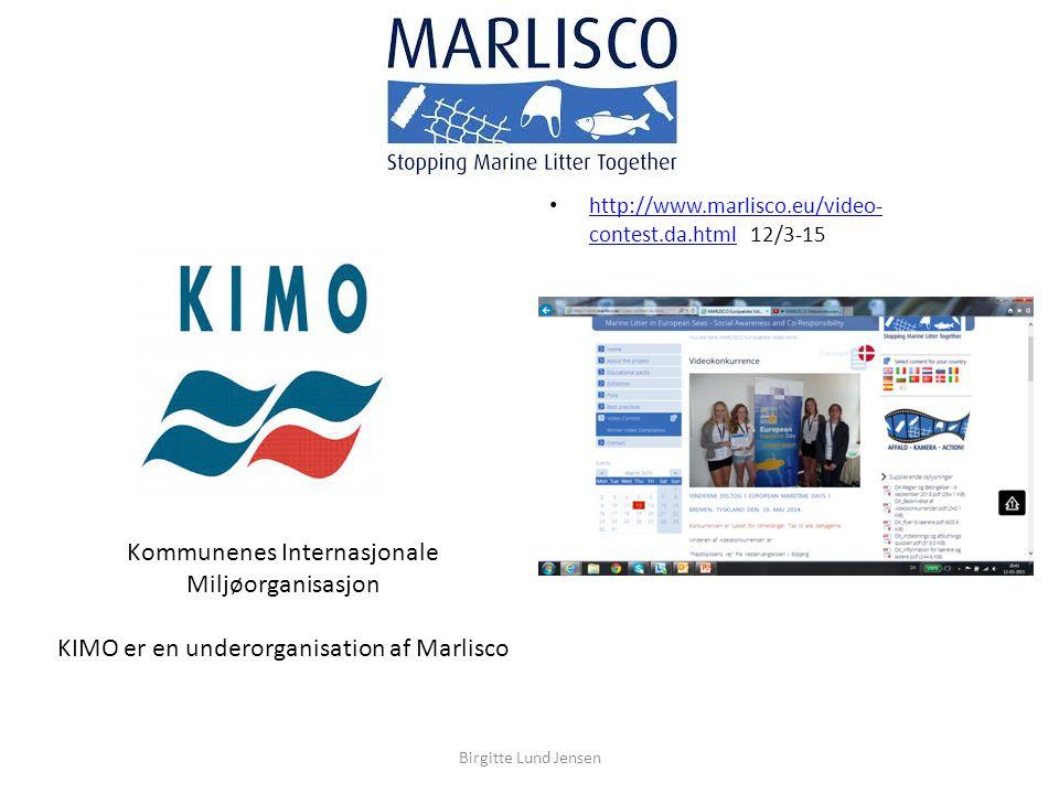http://www.marlisco.eu/video- contest.da.html 12/3-15 http://www.marlisco.eu/video- contest.da.html Kommunenes Internasjonale Miljøorganisasjon KIMO er en underorganisation af Marlisco Birgitte Lund Jensen