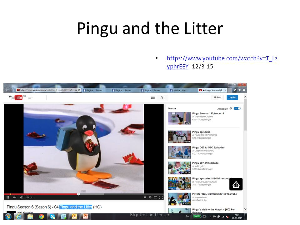 Pingu and the Litter https://www.youtube.com/watch v=T_Lz yphrEEY 12/3-15 https://www.youtube.com/watch v=T_Lz yphrEEY Birgitte Lund Jensen