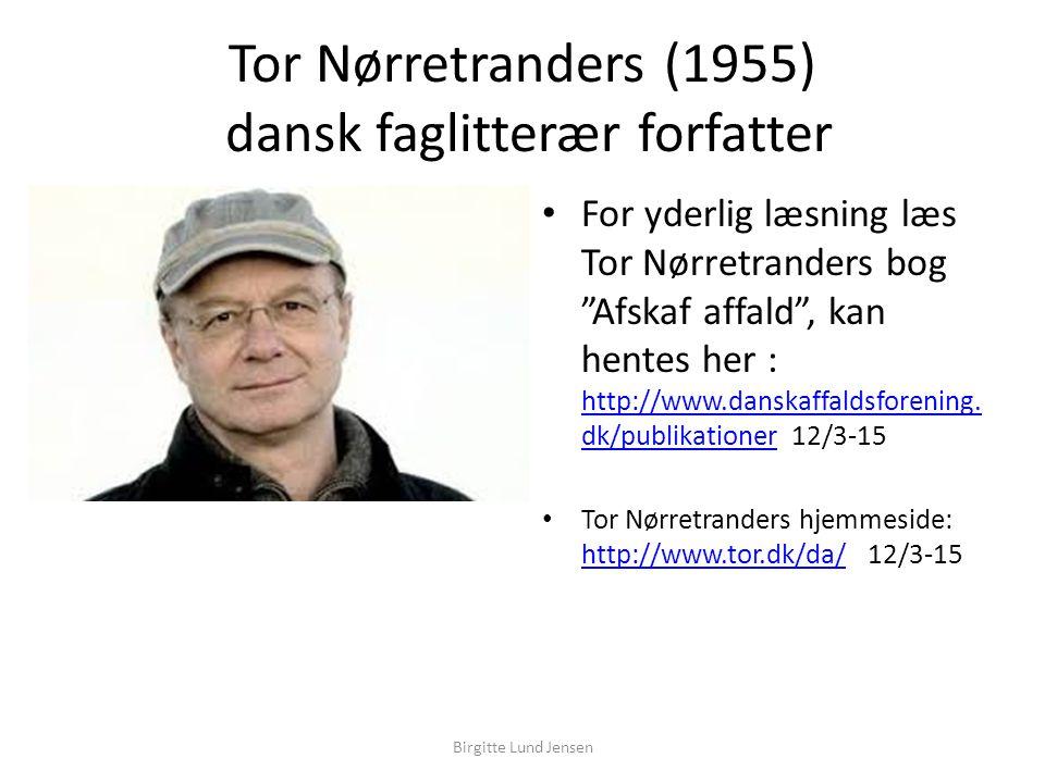 Tor Nørretranders (1955) dansk faglitterær forfatter For yderlig læsning læs Tor Nørretranders bog Afskaf affald , kan hentes her : http://www.danskaffaldsforening.