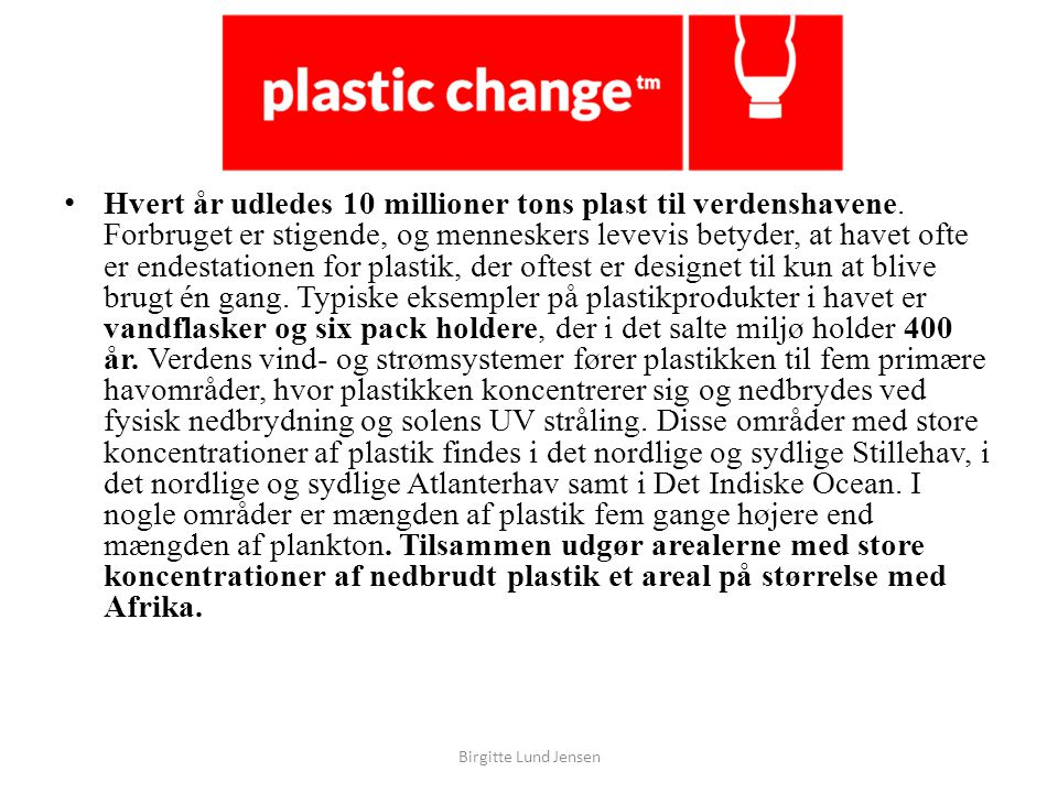 Hvert år udledes 10 millioner tons plast til verdenshavene.