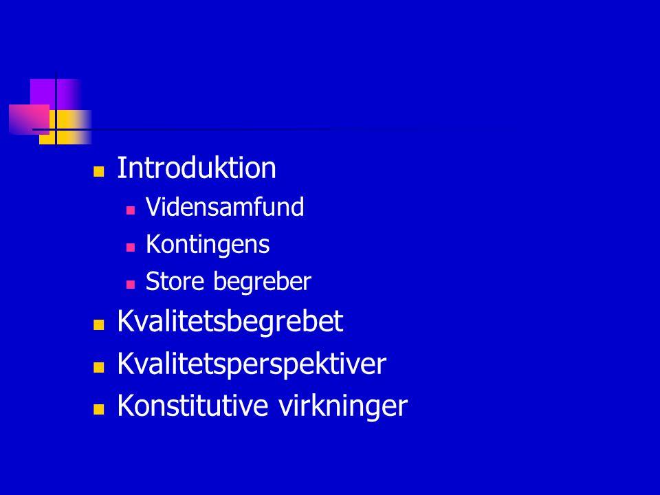 Introduktion Vidensamfund Kontingens Store begreber Kvalitetsbegrebet Kvalitetsperspektiver Konstitutive virkninger