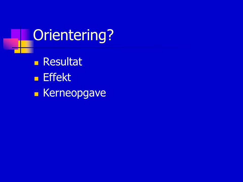 Orientering Resultat Effekt Kerneopgave