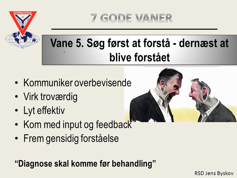 RSD Jens Byskov Vane 5.Søg først at forstå - dernæst at blive forstået.