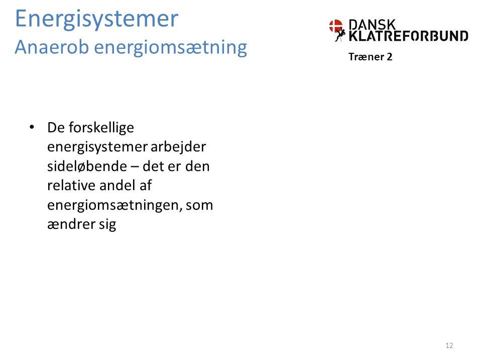 Energisystemer Anaerob energiomsætning Træner 2 De forskellige energisystemer arbejder sideløbende – det er den relative andel af energiomsætningen, som ændrer sig 12