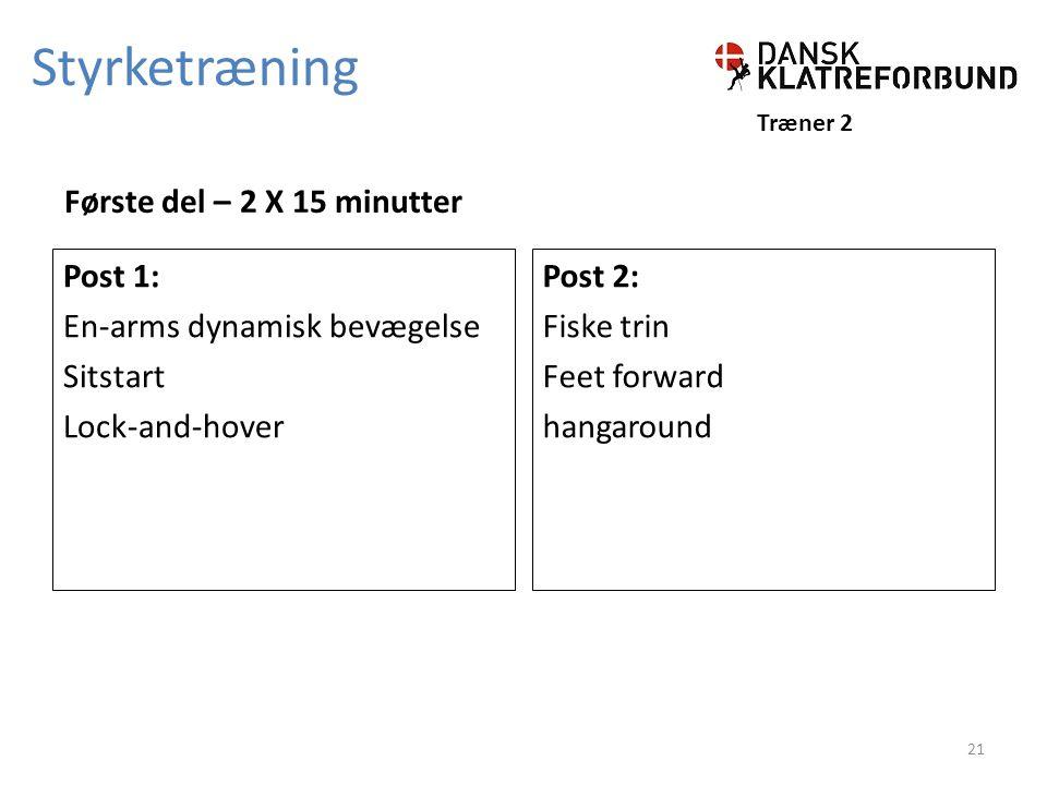 Styrketræning Træner 2 Post 1: En-arms dynamisk bevægelse Sitstart Lock-and-hover Første del – 2 X 15 minutter Post 2: Fiske trin Feet forward hangaround 21