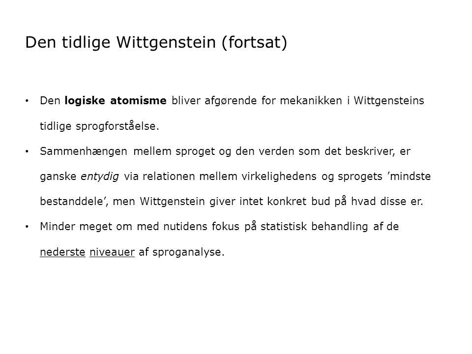 Den tidlige Wittgenstein (fortsat) Den logiske atomisme bliver afgørende for mekanikken i Wittgensteins tidlige sprogforståelse.