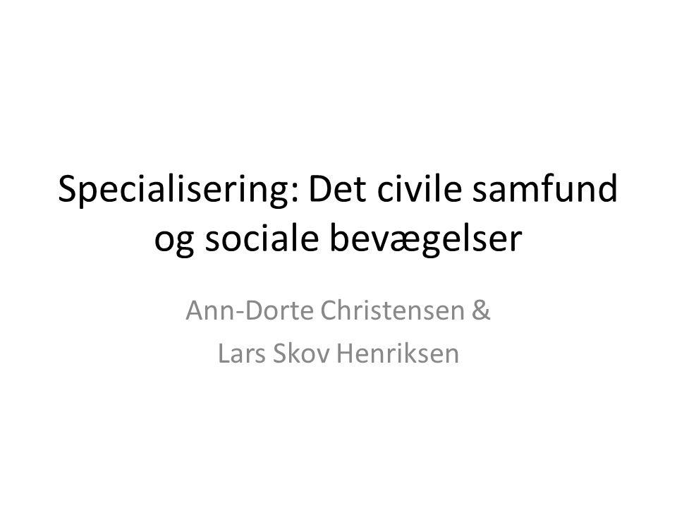 Specialisering: Det civile samfund og sociale bevægelser Ann-Dorte Christensen & Lars Skov Henriksen
