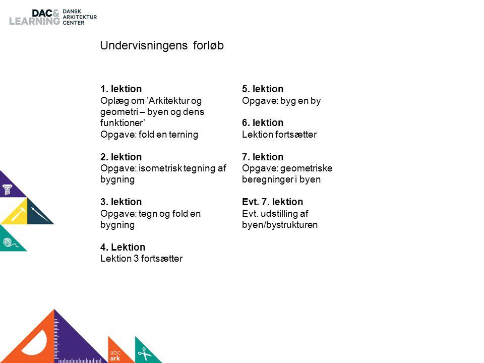 1. lektion Oplæg om 'Arkitektur og geometri – byen og dens funktioner' Opgave: fold en terning 2.