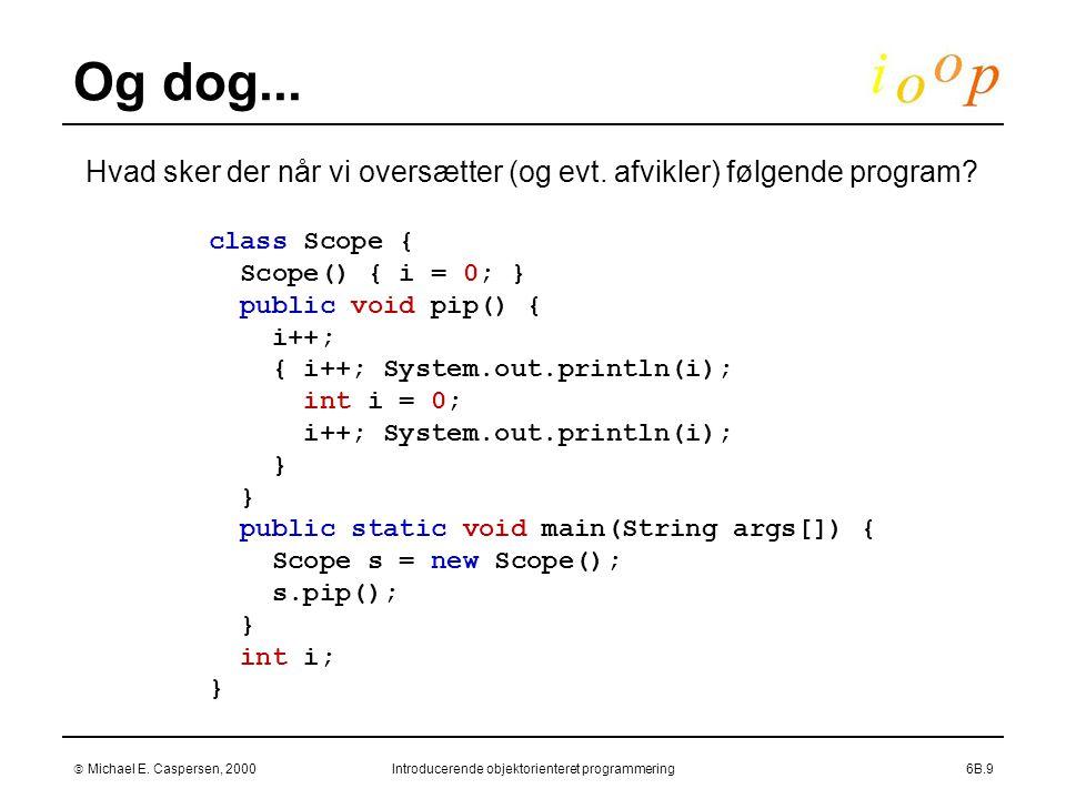  Michael E. Caspersen, 2000Introducerende objektorienteret programmering6B.9 Og dog...
