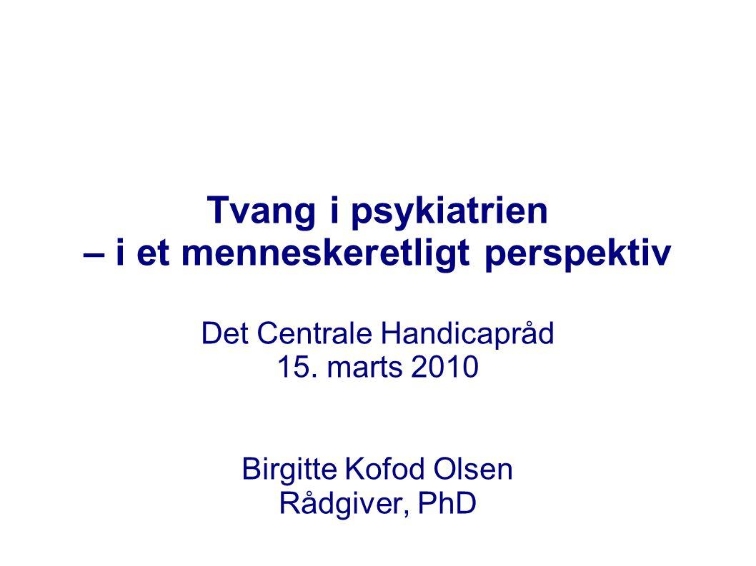 Tvang i psykiatrien – i et menneskeretligt perspektiv Det Centrale Handicapråd 15.