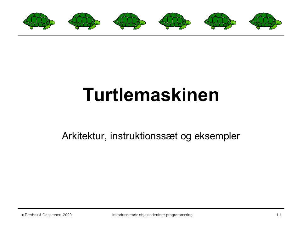  Bærbak & Caspersen, 2000Introducerende objektorienteret programmering1.1 Turtlemaskinen Arkitektur, instruktionssæt og eksempler
