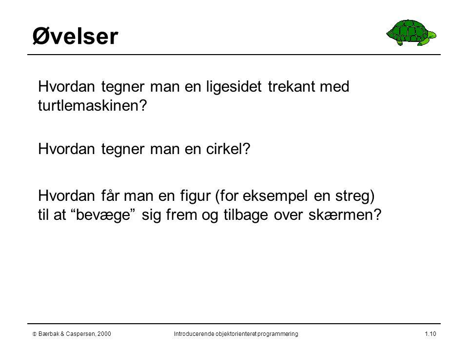  Bærbak & Caspersen, 2000Introducerende objektorienteret programmering1.10  Hvordan tegner man en ligesidet trekant med turtlemaskinen.