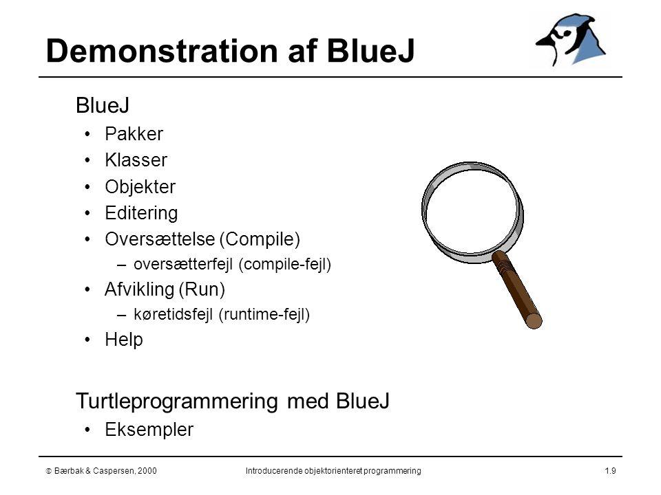  Bærbak & Caspersen, 2000Introducerende objektorienteret programmering1.9  BlueJ Pakker Klasser Objekter Editering Oversættelse (Compile) –oversætterfejl (compile-fejl) Afvikling (Run) –køretidsfejl (runtime-fejl) Help  Turtleprogrammering med BlueJ Eksempler Demonstration af BlueJ