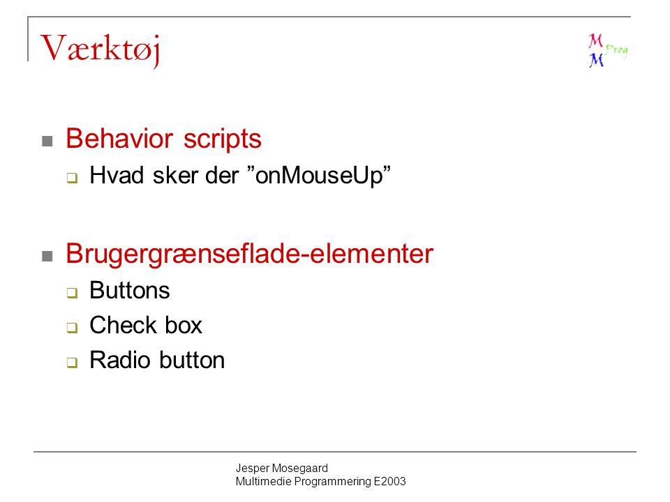 Jesper Mosegaard Multimedie Programmering E2003 Værktøj Behavior scripts  Hvad sker der onMouseUp Brugergrænseflade-elementer  Buttons  Check box  Radio button