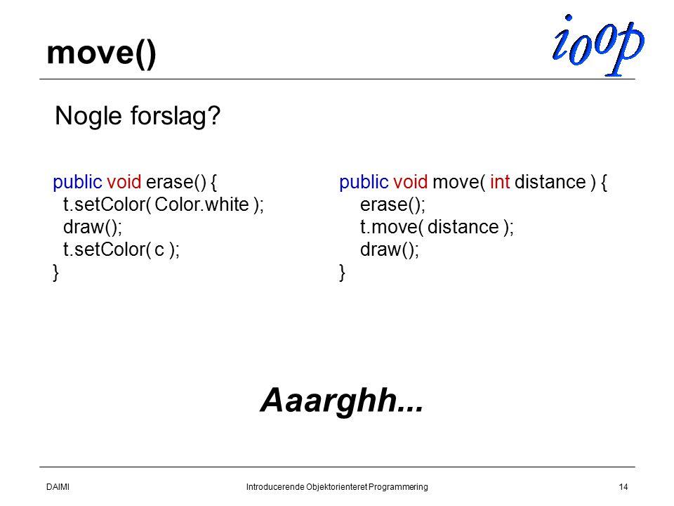 DAIMIIntroducerende Objektorienteret Programmering14 move()  Nogle forslag.