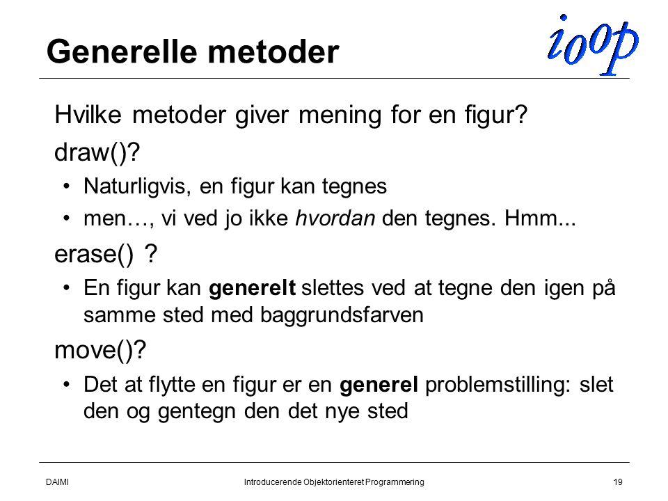 DAIMIIntroducerende Objektorienteret Programmering19 Generelle metoder  Hvilke metoder giver mening for en figur.