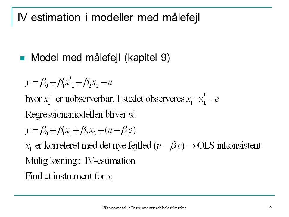 Økonometri 1: Instrumentvariabelestimation 9 IV estimation i modeller med målefejl Model med målefejl (kapitel 9)