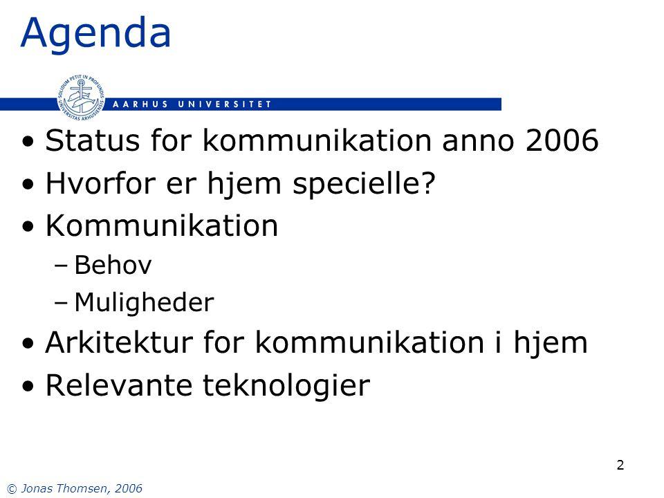 © Jonas Thomsen, 2006 2 Agenda Status for kommunikation anno 2006 Hvorfor er hjem specielle.