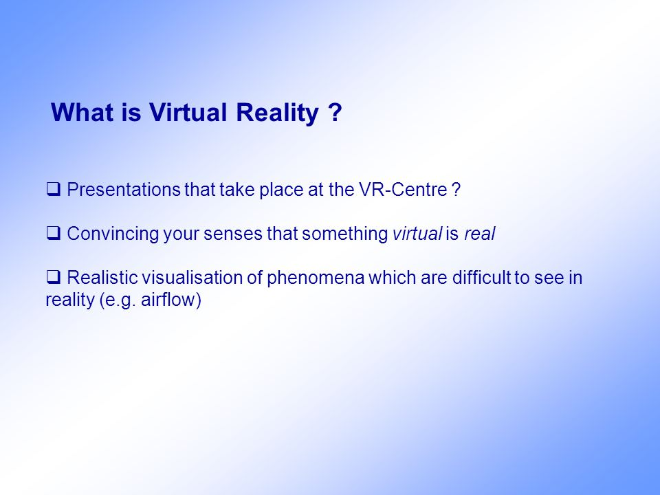 What is Virtual Reality .  Presentations that take place at the VR-Centre .