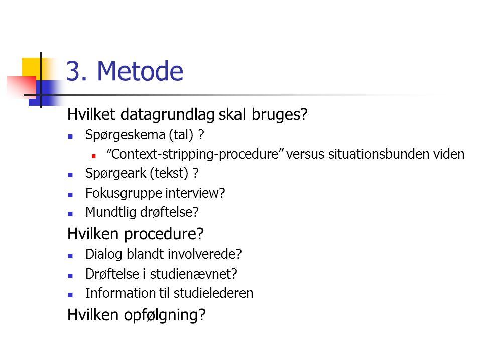 3. Metode Hvilket datagrundlag skal bruges. Spørgeskema (tal) .