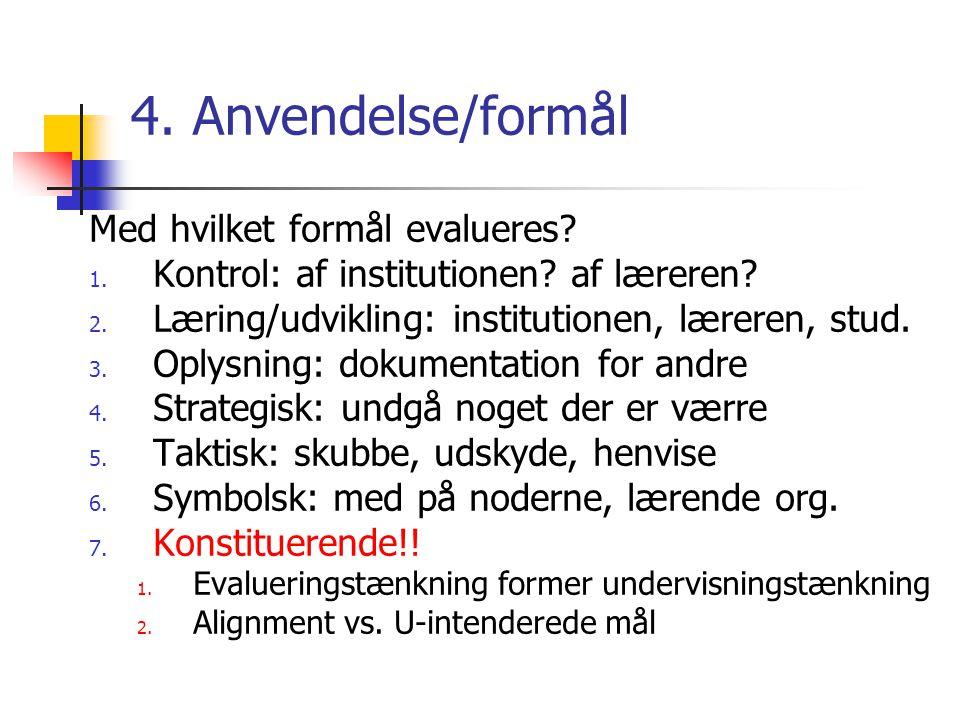 4. Anvendelse/formål Med hvilket formål evalueres.