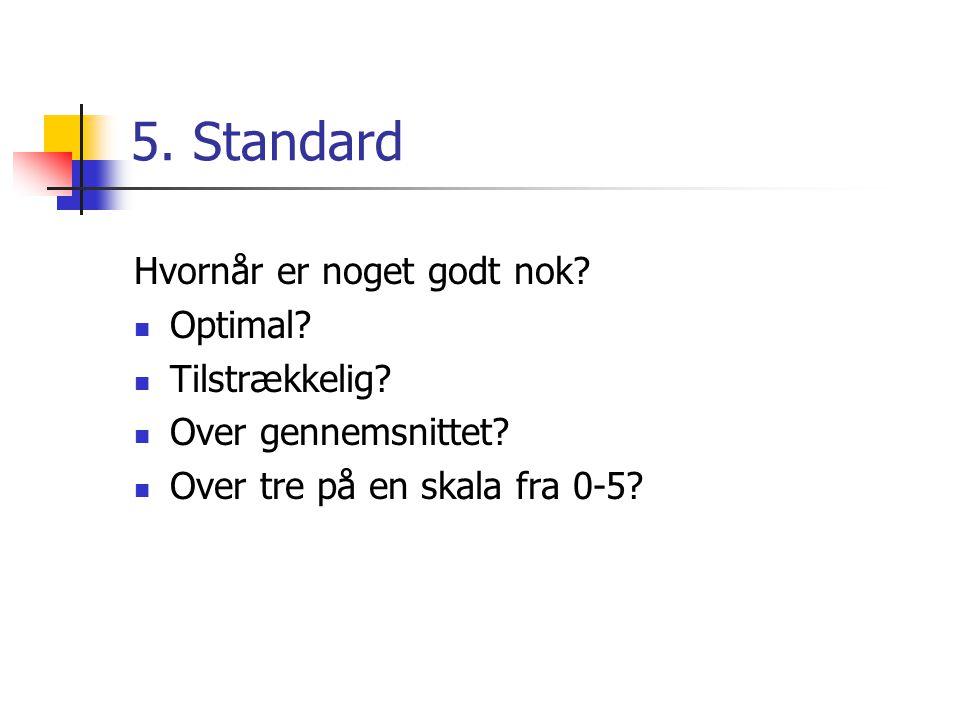 5. Standard Hvornår er noget godt nok. Optimal. Tilstrækkelig.
