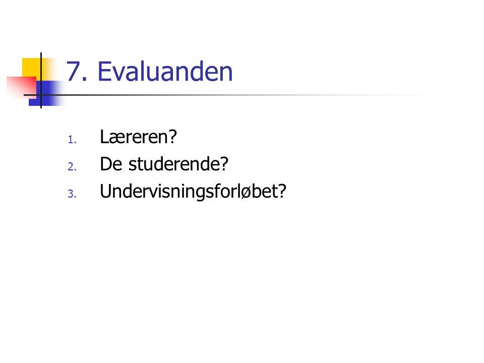 7. Evaluanden 1. Læreren 2. De studerende 3. Undervisningsforløbet