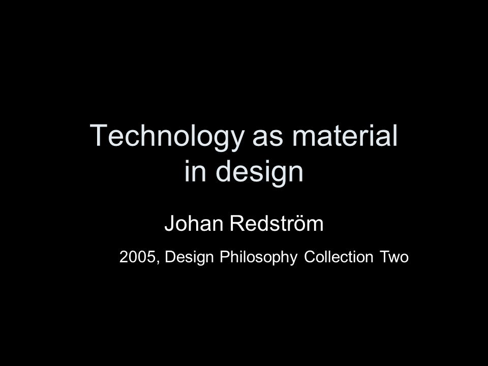 Technology as material in design Johan Redström 2005, Design Philosophy Collection Two