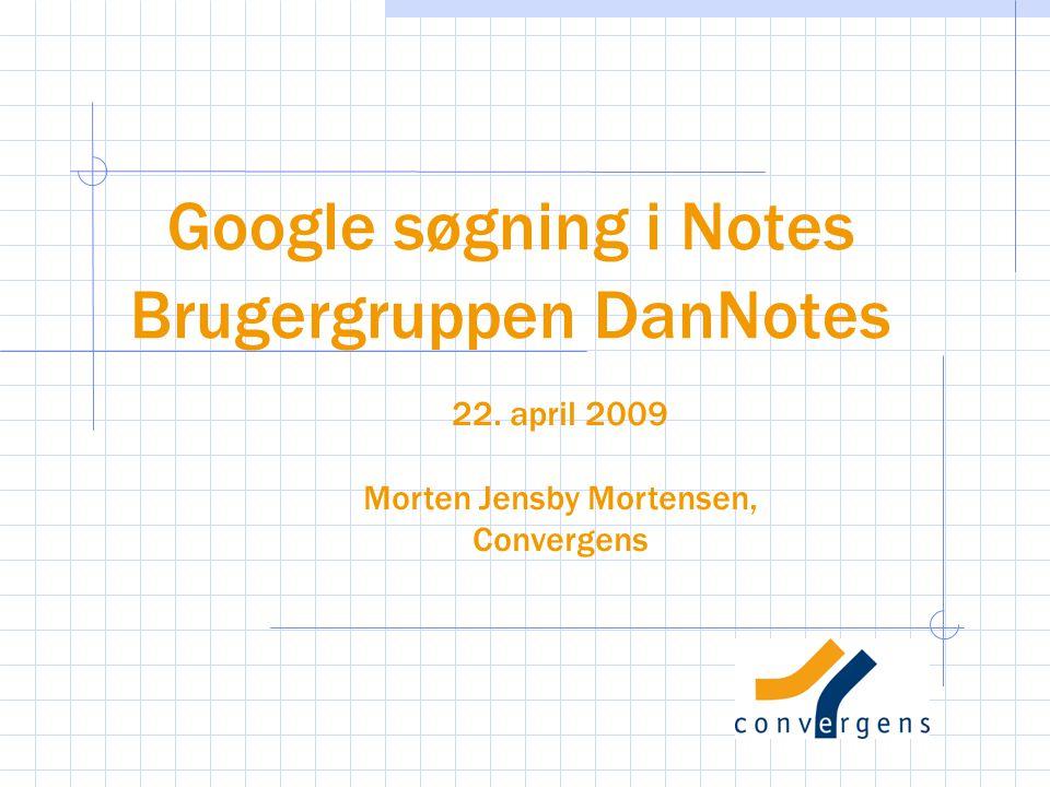 Google søgning i Notes Brugergruppen DanNotes 22. april 2009 Morten Jensby Mortensen, Convergens