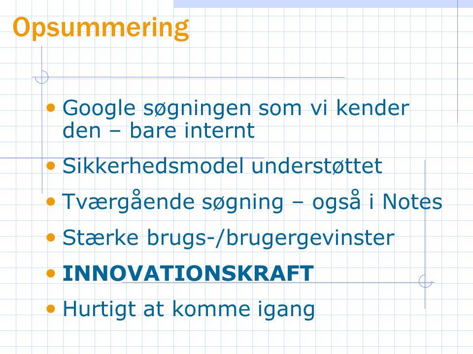 Google søgningen som vi kender den – bare internt Sikkerhedsmodel understøttet Tværgående søgning – også i Notes Stærke brugs-/brugergevinster INNOVATIONSKRAFT Hurtigt at komme igang Opsummering