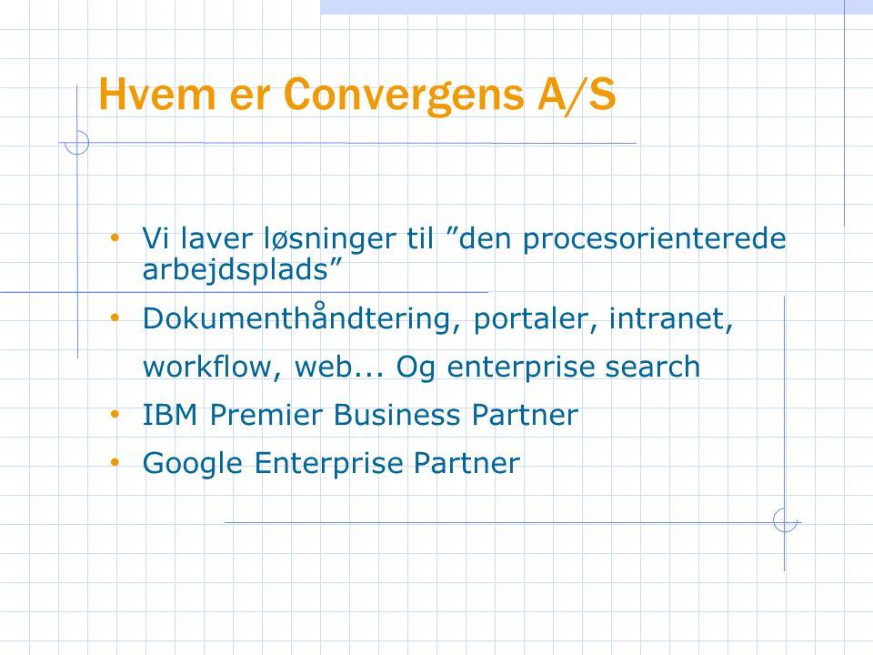 Hvem er Convergens A/S Vi laver løsninger til den procesorienterede arbejdsplads Dokumenthåndtering, portaler, intranet, workflow, web...
