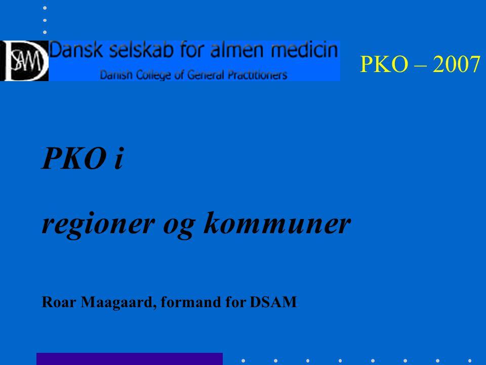 PKO – 2007 PKO i regioner og kommuner Roar Maagaard, formand for DSAM