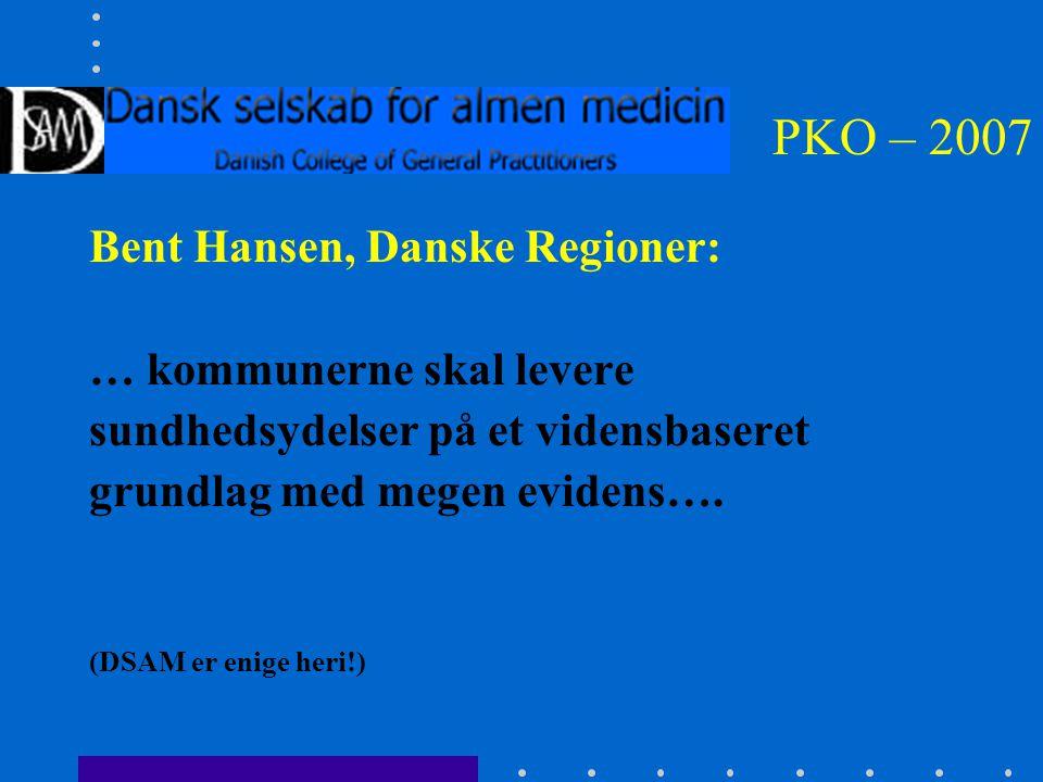 PKO – 2007 Bent Hansen, Danske Regioner: … kommunerne skal levere sundhedsydelser på et vidensbaseret grundlag med megen evidens….