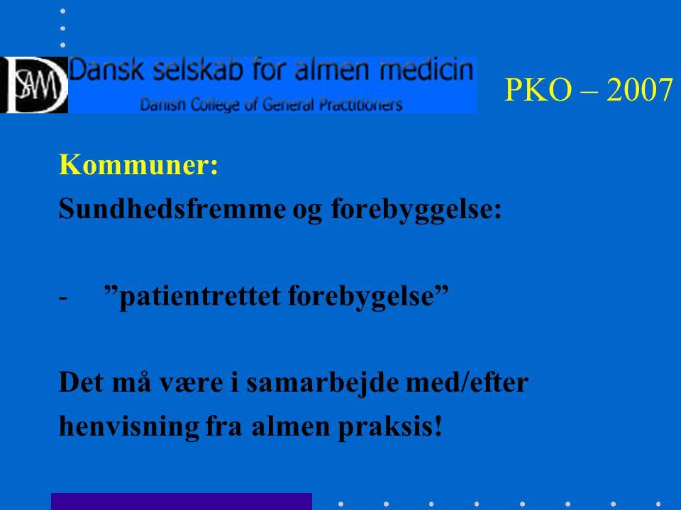 PKO – 2007 Kommuner: Sundhedsfremme og forebyggelse: - patientrettet forebygelse Det må være i samarbejde med/efter henvisning fra almen praksis!