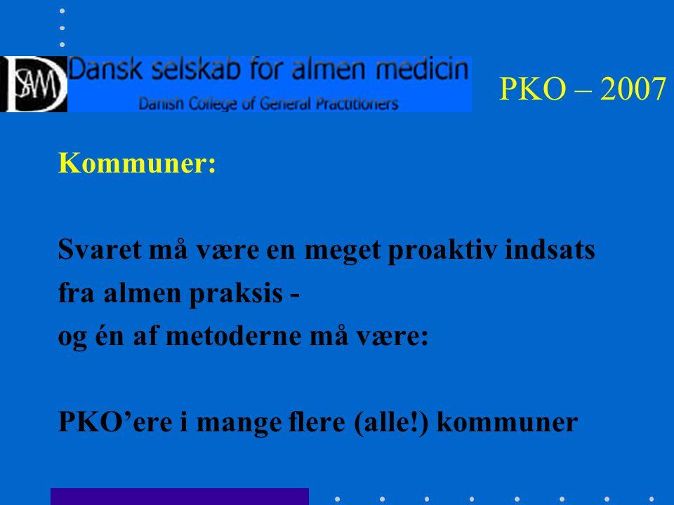 PKO – 2007 Kommuner: Svaret må være en meget proaktiv indsats fra almen praksis - og én af metoderne må være: PKO'ere i mange flere (alle!) kommuner