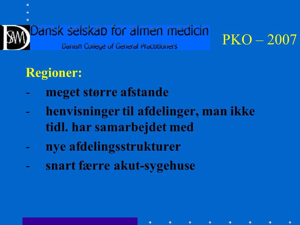 PKO – 2007 Regioner: -meget større afstande -henvisninger til afdelinger, man ikke tidl.