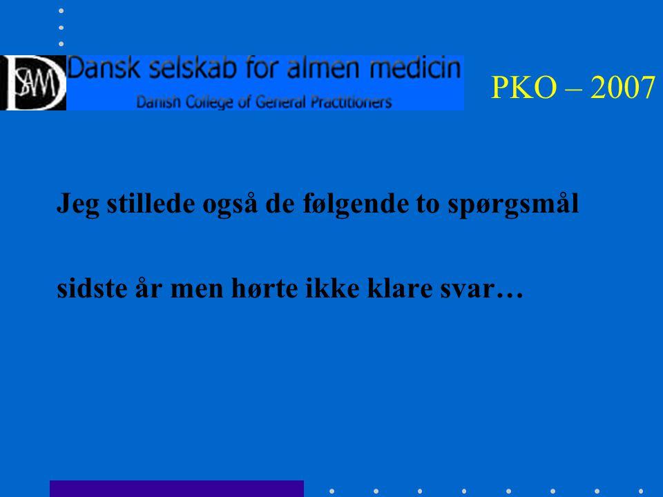PKO – 2007 Jeg stillede også de følgende to spørgsmål sidste år men hørte ikke klare svar…