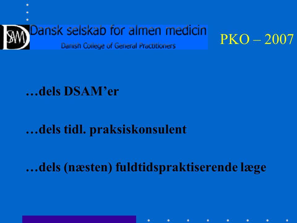 PKO – 2007 …dels DSAM'er …dels tidl. praksiskonsulent …dels (næsten) fuldtidspraktiserende læge