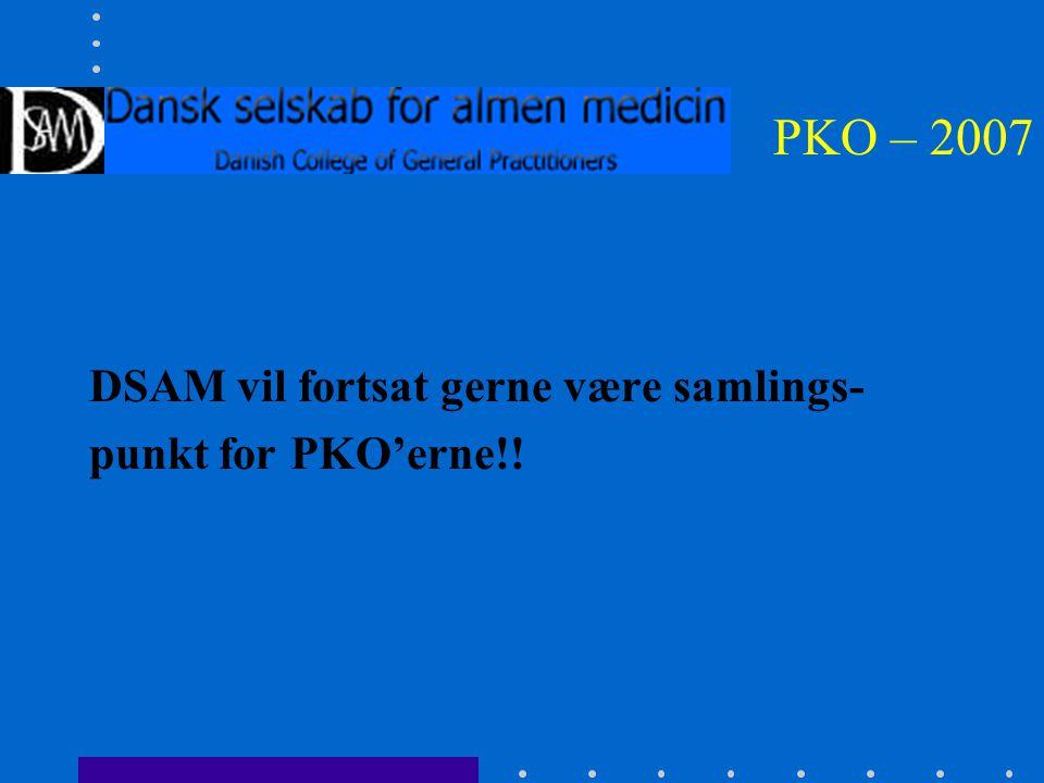 PKO – 2007 DSAM vil fortsat gerne være samlings- punkt for PKO'erne!!