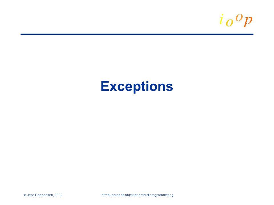 Jens Bennedsen, 2003Introducerende objektorienteret programmering Exceptions