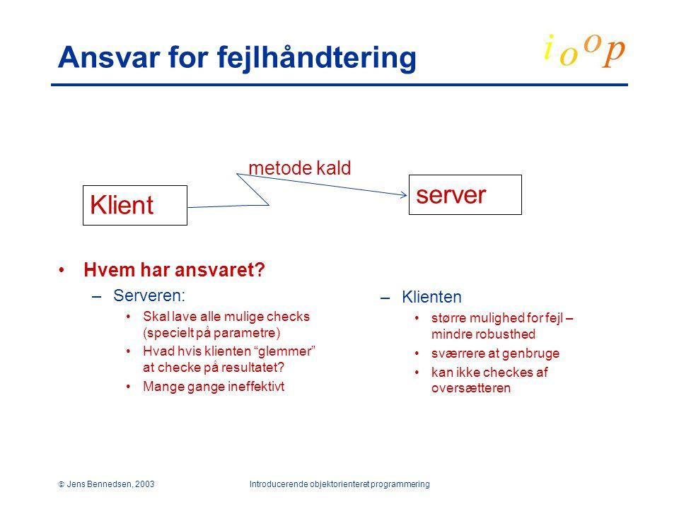  Jens Bennedsen, 2003Introducerende objektorienteret programmering Ansvar for fejlhåndtering Hvem har ansvaret.