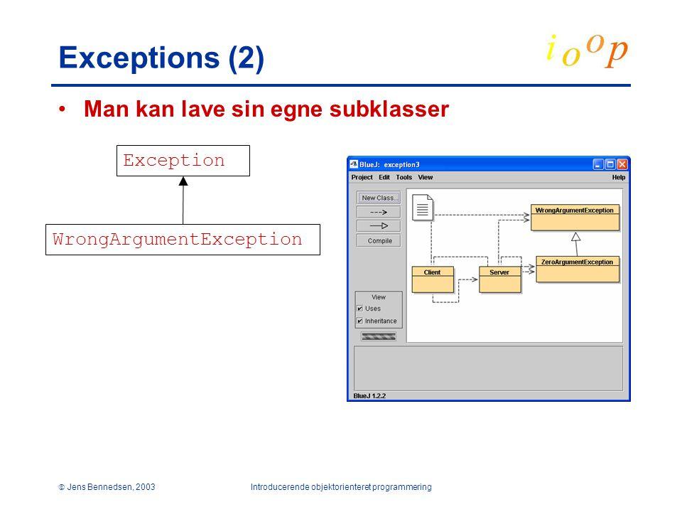  Jens Bennedsen, 2003Introducerende objektorienteret programmering Exceptions (2) Man kan lave sin egne subklasser Exception WrongArgumentException