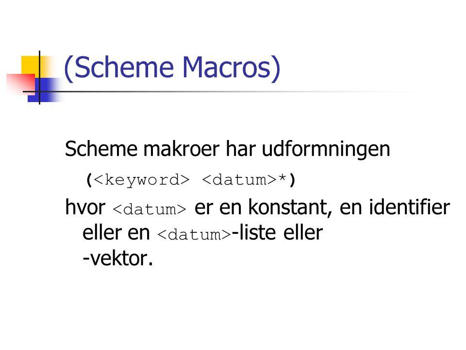 (Scheme Macros) Scheme makroer har udformningen ( *) hvor er en konstant, en identifier eller en -liste eller -vektor.
