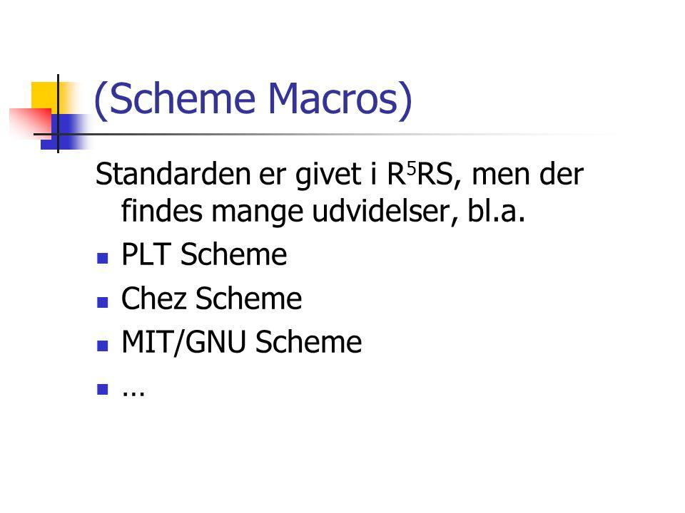 (Scheme Macros) Standarden er givet i R 5 RS, men der findes mange udvidelser, bl.a.