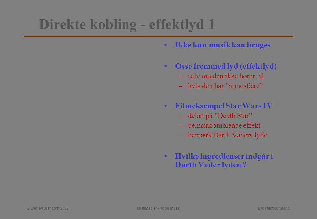  Steffen Brandorff 2002 Multimedier - lyd og musikLyd i film og MM.14 Non-diegetisk lyd ikke-diegetisk: tilhører ikke diegesis –personerne / skuespillerne kan ikke høre den: –musik eller effekt (fx rumklang) –fortæller-tale, hvor fortæller ikke er til stede i situationen (fx.